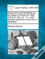 Notes And Commentaries On The Sale Of Goods Act 1893 (56 & 57 Vict. Ch. 71) : With Special Reference To The Law Of Scotland.