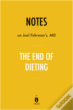 Notes On Joel Fuhrman'S Md The End Of Dieting By Instaread