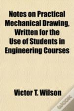 Notes On Practical Mechanical Drawing, W