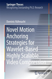 Novel Motion Anchoring Strategies For Wavelet-Based Highly Scalable Video Compression