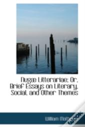 Nuga Litterariae; Or, Brief Essays On Literary, Social, And Other Themes
