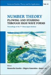 Number Theory: Plowing And Starring Through High Wave Forms - Proceedings  Of The 7th China-Japan Seminar