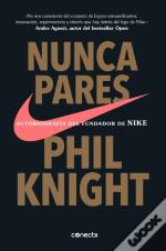 Nunca Pares: Autobiografia Del Fundador De Nike / Shoe Dog: A Memoir By The Creator Of Nike