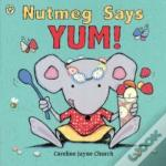 Nutmeg Says Yum!