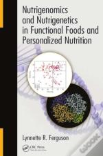 Nutrigenomics And Nutrigenetics In Functional Foods And Personalized Nutrition