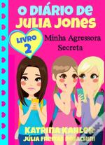 O Diario De Julia Jones 2 - Minha Agressora Secreta