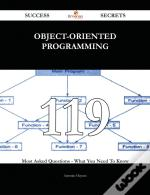 Object-Oriented Programming 119 Success Secrets - 119 Most Asked Questions On Object-Oriented Programming - What You Need To Know