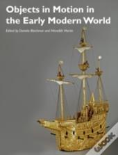 Objects In Motion In The Early Modern World