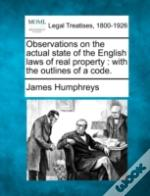 Observations On The Actual State Of The English Laws Of Real Property : With The Outlines Of A Code.