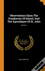 Observations Upon The Prophecies Of Daniel, And The Apocalypse Of St. John; Volume 1