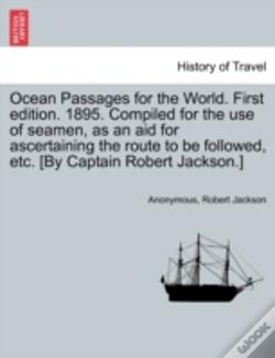 Wook.pt - Ocean Passages For The World. First Edition. 1895. Compiled For The Use Of Seamen, As An Aid For Ascertaining The Route To Be Followed, Etc. (By Capta