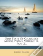 Odd Texts Of Chaucer'S Minor Poems, Volume 14, Part 2...