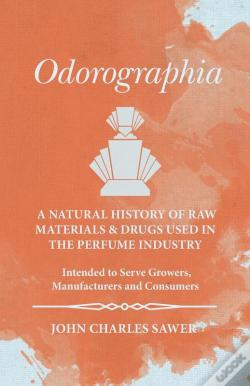 Wook.pt - Odorographia - A Natural History Of Raw Materials And Drugs Used In The Perfume Industry - Intended To Serve Growers, Manufacturers And Consumers