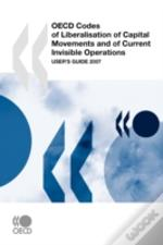 Oecd Codes Of Liberalisation Of Capital Movements And Of Current Invisible Operations: User'S Guide 2007 2007 Update