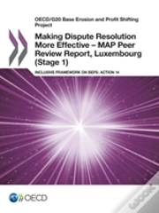 Oecd/G20 Base Erosion And Profit Shifting Project Making Dispute Resolution More Effective - Map Peer Review Report, Luxembourg (Stage 1)
