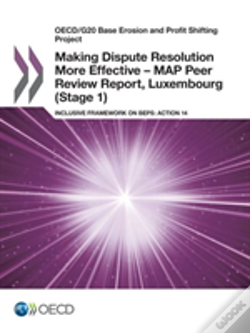 Wook.pt - Oecd/G20 Base Erosion And Profit Shifting Project Making Dispute Resolution More Effective - Map Peer Review Report, Luxembourg (Stage 1)
