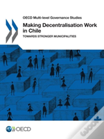 Oecd Multi-Level Governance Studies Making Decentralisation Work In Chile