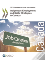 Oecd Reviews On Local Job Creation Indigenous Employment And Skills Strategies In Canada