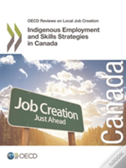 Wook.pt - Oecd Reviews On Local Job Creation Indigenous Employment And Skills Strategies In Canada