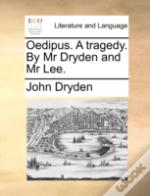 Oedipus. A Tragedy. By Mr Dryden And Mr