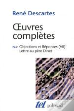 Oeuvres Completes Tome 4-2 : Meditations Metaphysiques - Objections Et Reponses