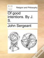 Of Good Intentions. By J. S.