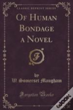 Of Human Bondage A Novel (Classic Reprint)