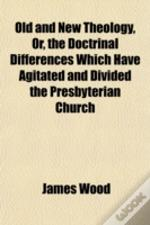 Old And New Theology, Or, The Doctrinal