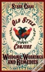 Old Style Conjure Wisdoms, Workings And