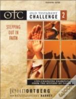 Old Testament Challengestepping Out In Faith - Life-Changing Examples From The History Of Israelteaching Guide
