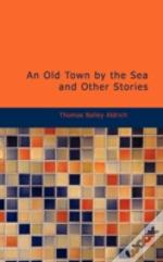 Old Town By The Sea And Other Stories