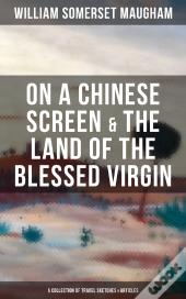 On A Chinese Screen & The Land Of The Blessed Virgin (A Collection Of Travel Sketches & Articles)
