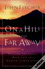 On A Hill Too Far Away