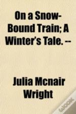 On A Snow-Bound Train; A Winter'S Tale.