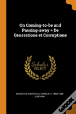 On Coming-To-Be And Passing-Away = De Generatione Et Corruptione
