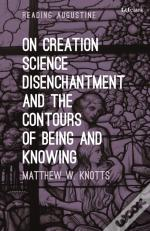 On Creation, Science, Disenchantment And The Contours Of Being And Knowing