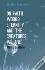 On Faith, Works, Eternity And The Creatures We Are