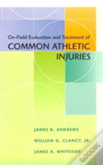 On Field Evaluation And Treatment Of Common Athletic Injuries