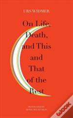 On Life Death & This & That Of The Rest