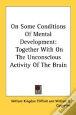 On Some Conditions Of Mental Development: Together With On The Unconscious Activity Of The Brain