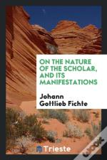 On The Nature Of The Scholar, And Its Manifestations