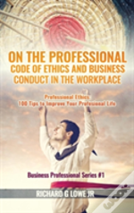On The Professional Code Of Ethics And Business Conduct In The Workplace