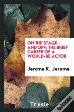 On The Stage - And Off: The Brief Career Of A Would-Be Actor