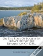On The State Of Society In France Before The Revolution Of 1789...