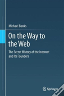 Wook.pt - On The Way To The Web: The Secret History Of The Internet And Its Founders