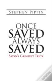 Once Saved, Always Saved: Satan'S Greatest Trick