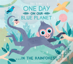 One Day On Our Blue Planet...In The Rain Forest