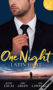 One Night: Latin Heat: Uncovering Her Nine Month Secret / One Night With The Enemy / One Night With Morelli (Mills & Boon M&B)