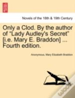 Only A Clod. By The Author Of 'Lady Audley'S Secret' (I.E. Mary E. Braddon) ... Fourth Edition.