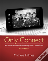 Only Connect: Cultural History Of Broadcasting In The Us